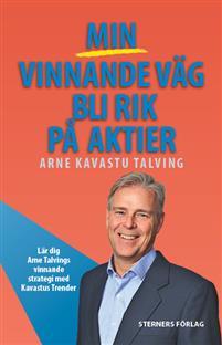Min vinnande väg bli rik på aktier - Arne Kavastu Talving